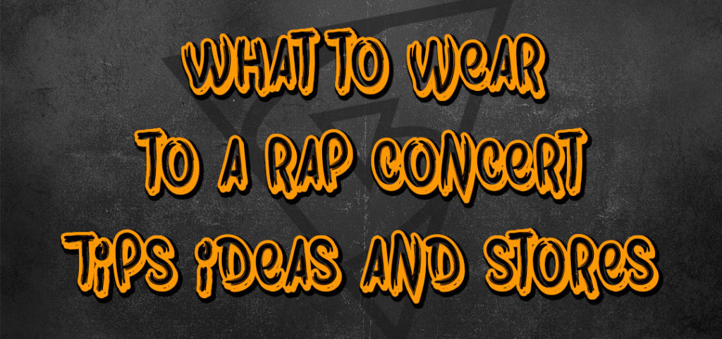 what to wear to a rap concert